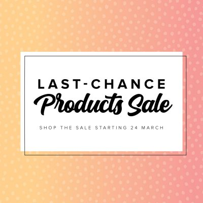 Last Chance Products Sale AND Clearance Rack Refresh!